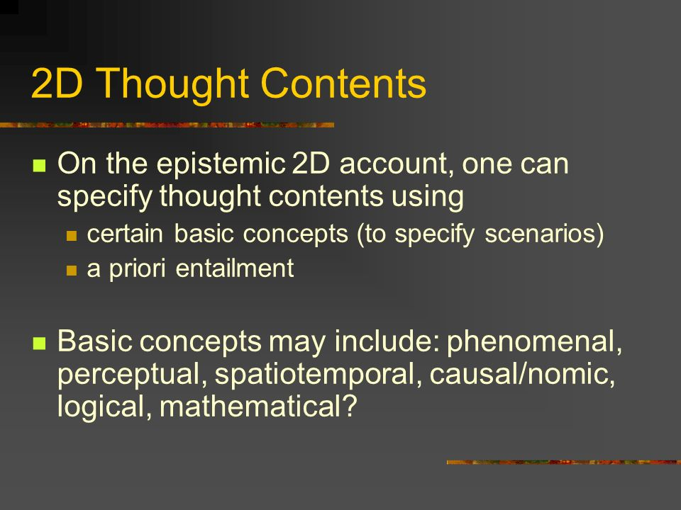 2D Thought Contents On the epistemic 2D account, one can specify thought contents using. certain basic concepts (to specify scenarios)