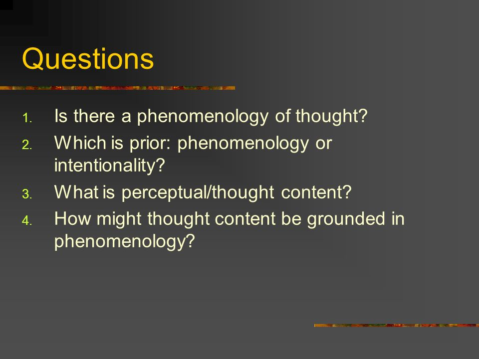Questions Is there a phenomenology of thought