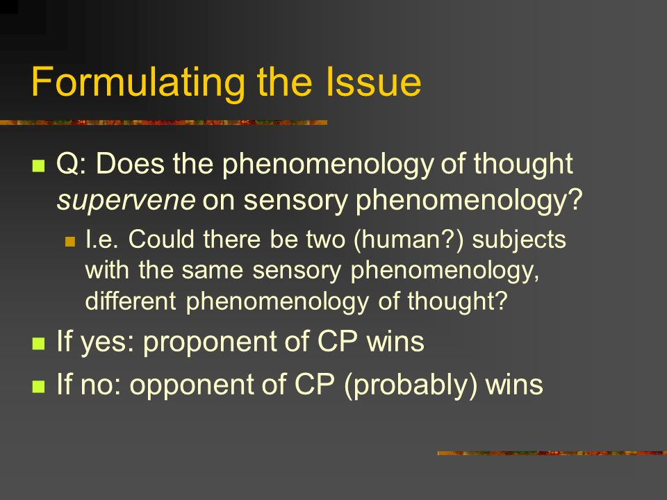 Formulating the Issue Q: Does the phenomenology of thought supervene on sensory phenomenology