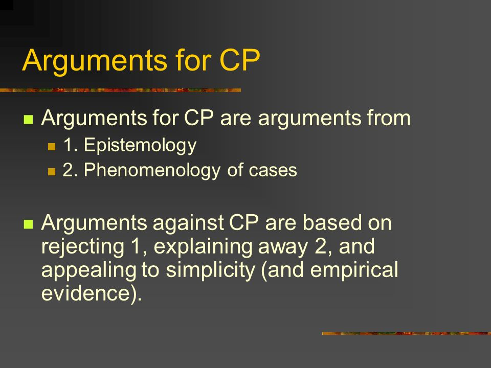 Arguments for CP Arguments for CP are arguments from