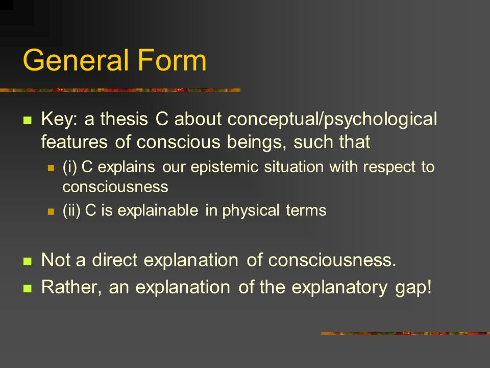 General Form Key: a thesis C about conceptual/psychological features of conscious beings, such that.