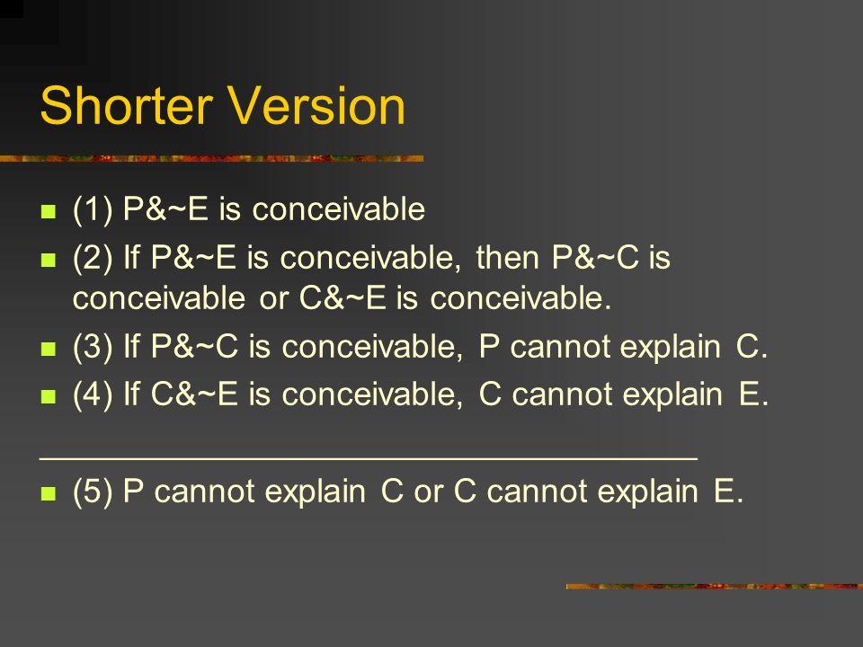 Shorter Version (1) P&~E is conceivable