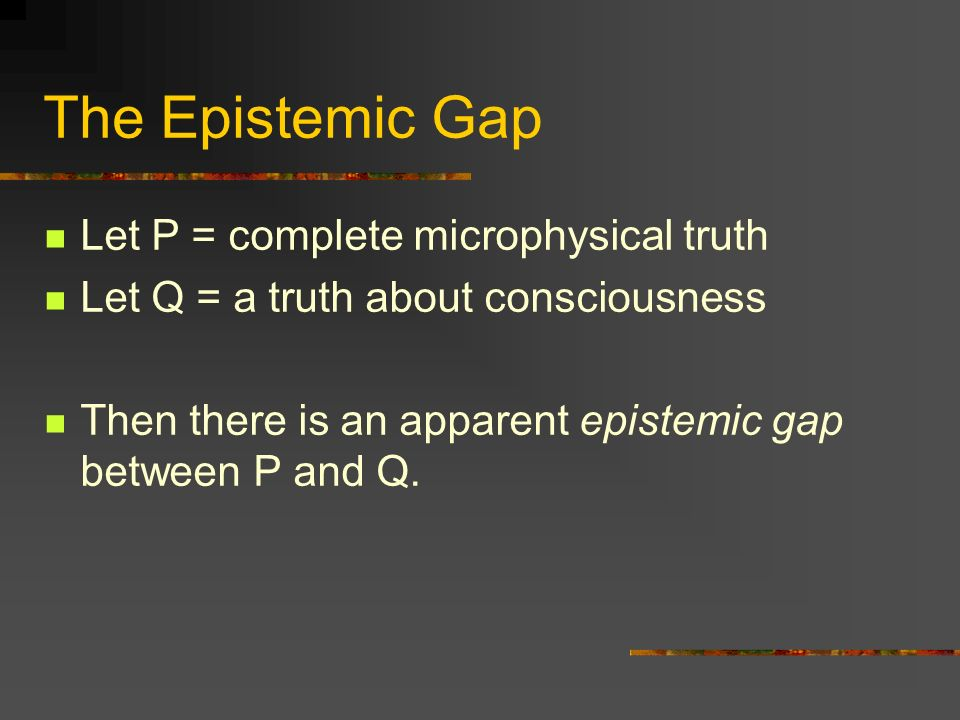 The Epistemic Gap Let P = complete microphysical truth