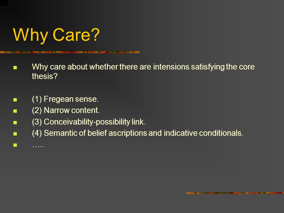 Why Care Why care about whether there are intensions satisfying the core thesis (1) Fregean sense.