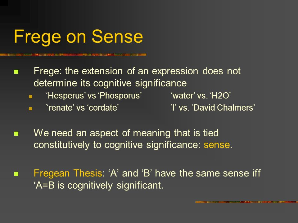 Frege on Sense Frege: the extension of an expression does not determine its cognitive significance.