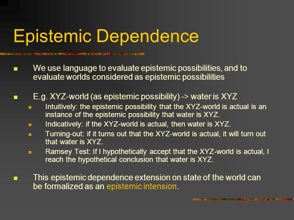Epistemic Dependence We use language to evaluate epistemic possibilities, and to evaluate worlds considered as epistemic possibilities.