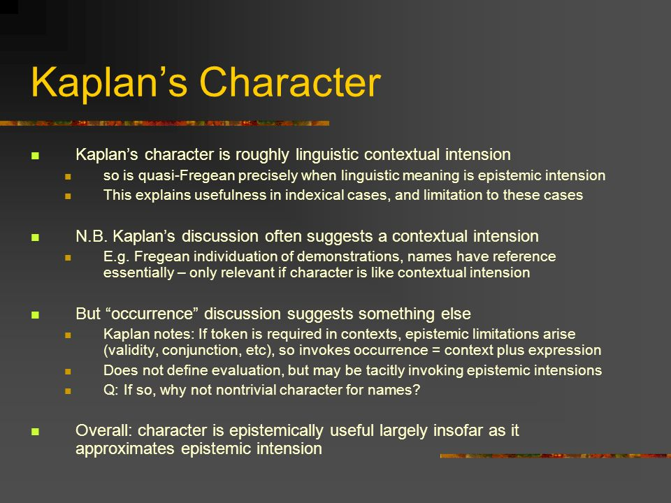 Kaplan's Character Kaplan's character is roughly linguistic contextual intension.