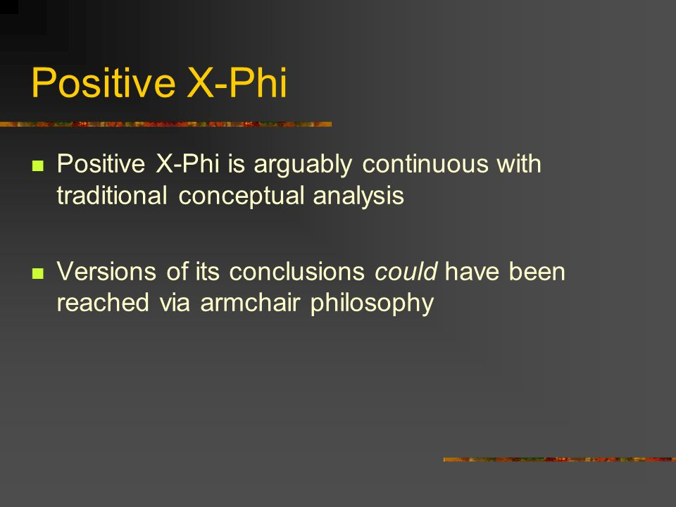 Positive X-PhiPositive X-Phi is arguably continuous with traditional conceptual analysis.