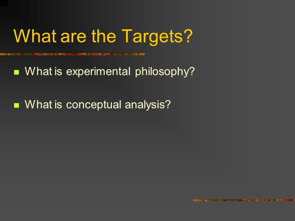 What are the Targets What is experimental philosophy