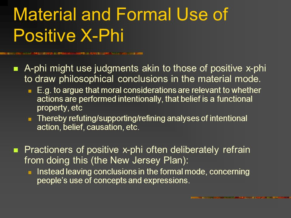 Material and Formal Use of Positive X-Phi