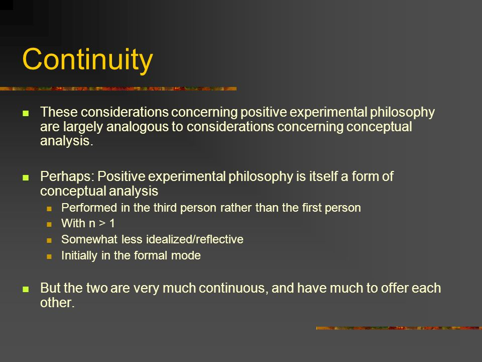 ContinuityThese considerations concerning positive experimental philosophy are largely analogous to considerations concerning conceptual analysis.