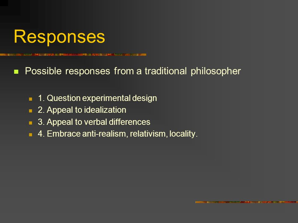 Responses Possible responses from a traditional philosopher