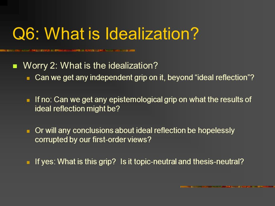 Q6: What is Idealization