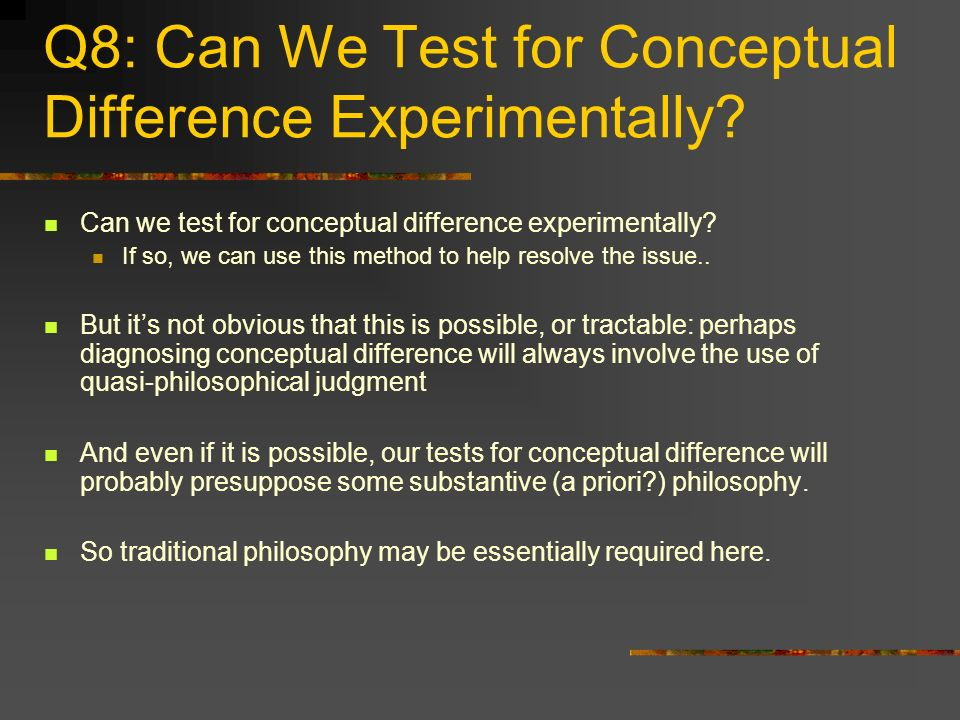 Q8: Can We Test for Conceptual Difference Experimentally