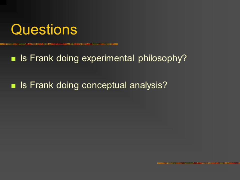 Questions Is Frank doing experimental philosophy