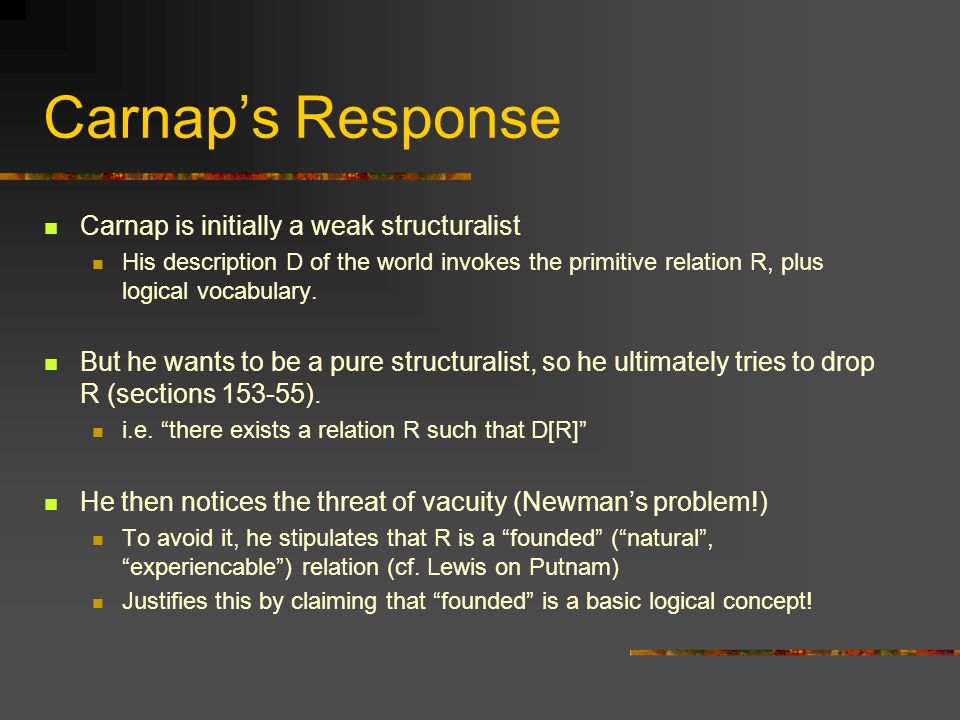 Carnap's Response Carnap is initially a weak structuralist
