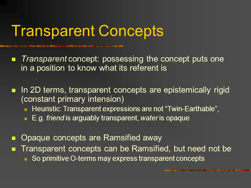 Transparent Concepts Transparent concept: possessing the concept puts one in a position to know what its referent is.
