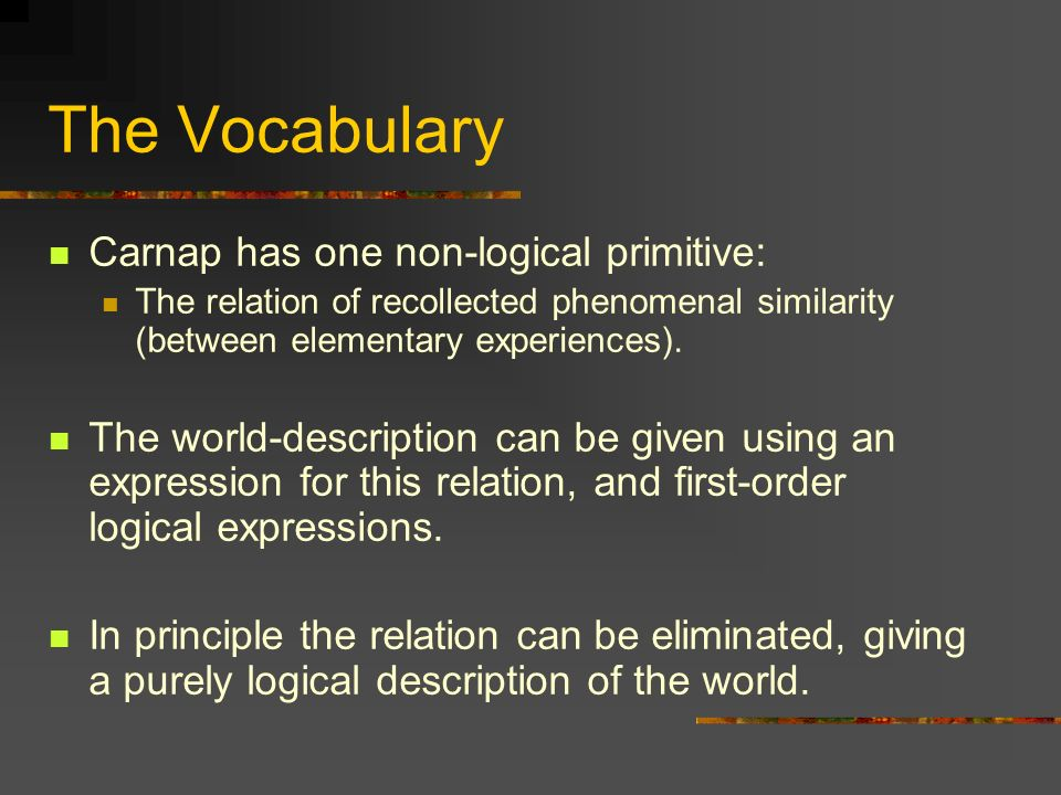 The Vocabulary Carnap has one non-logical primitive: