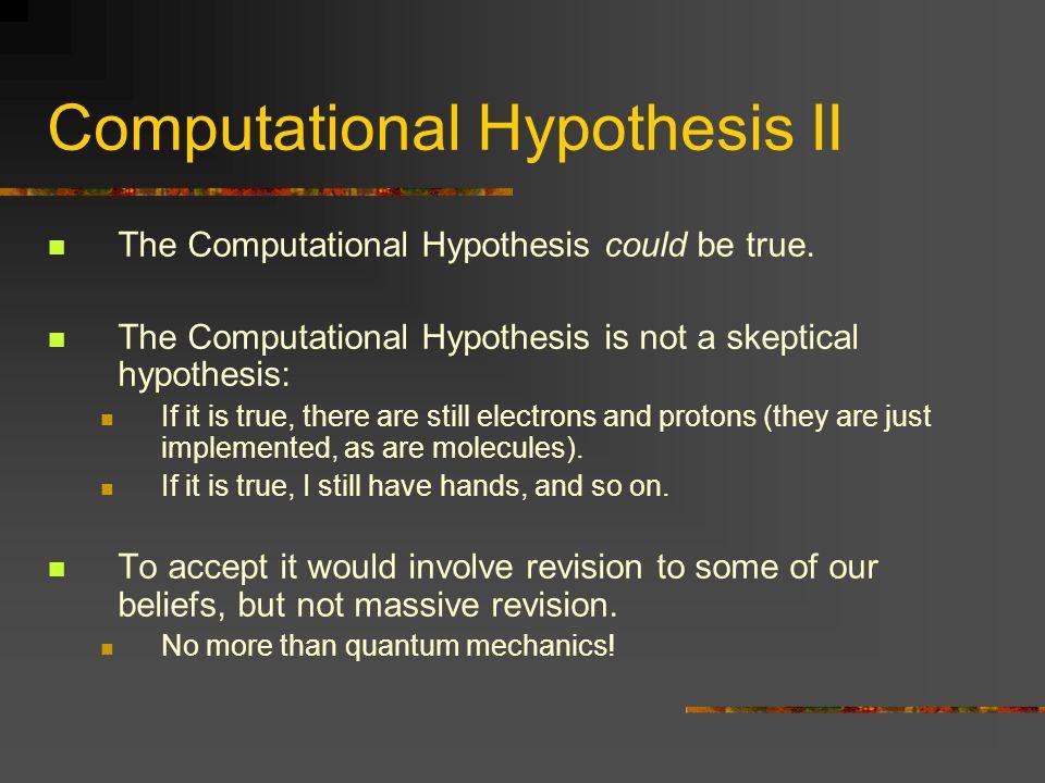 Computational Hypothesis II