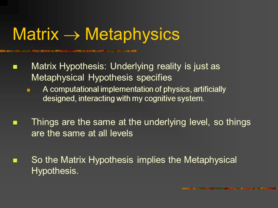 Matrix  Metaphysics Matrix Hypothesis: Underlying reality is just as Metaphysical Hypothesis specifies.
