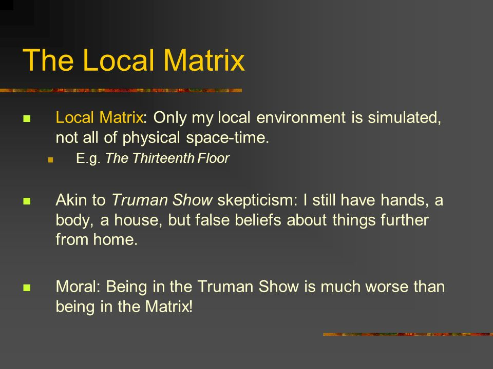The Local Matrix Local Matrix: Only my local environment is simulated, not all of physical space-time.