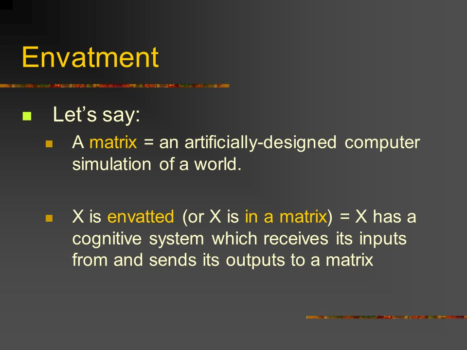 Envatment Let's say: A matrix = an artificially-designed computer simulation of a world.