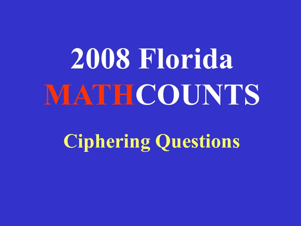2008 Florida MATHCOUNTS Ciphering Questions