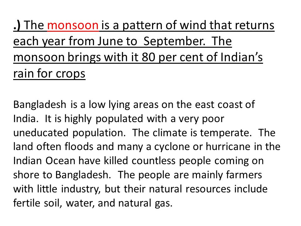 .) The monsoon is a pattern of wind that returns each year from June to September. The monsoon brings with it 80 per cent of Indian's rain for crops