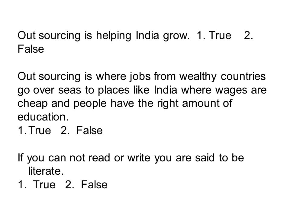 Out sourcing is helping India grow. 1. True 2. False