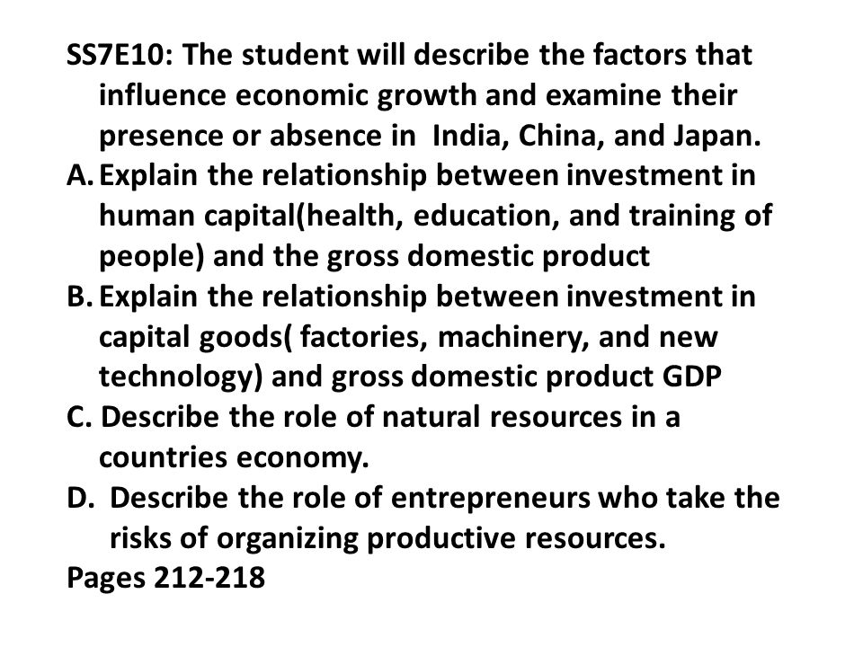 SS7E10: The student will describe the factors that influence economic growth and examine their presence or absence in India, China, and Japan.