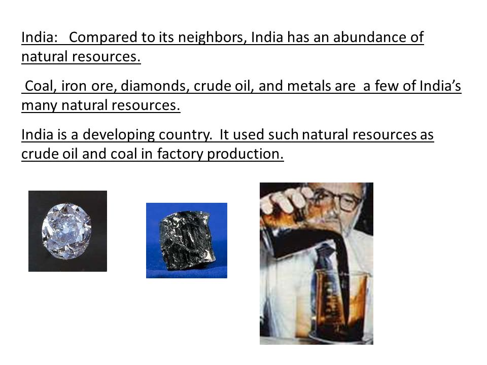 India: Compared to its neighbors, India has an abundance of natural resources.