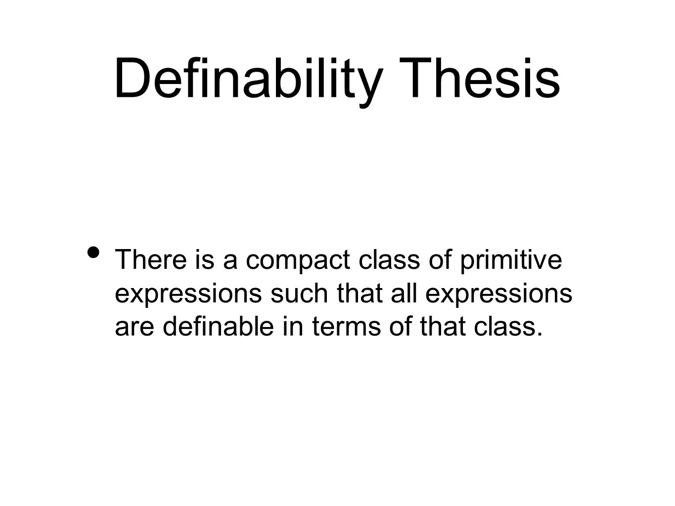 Definability Thesis There is a compact class of primitive expressions such that all expressions are definable in terms of that class.