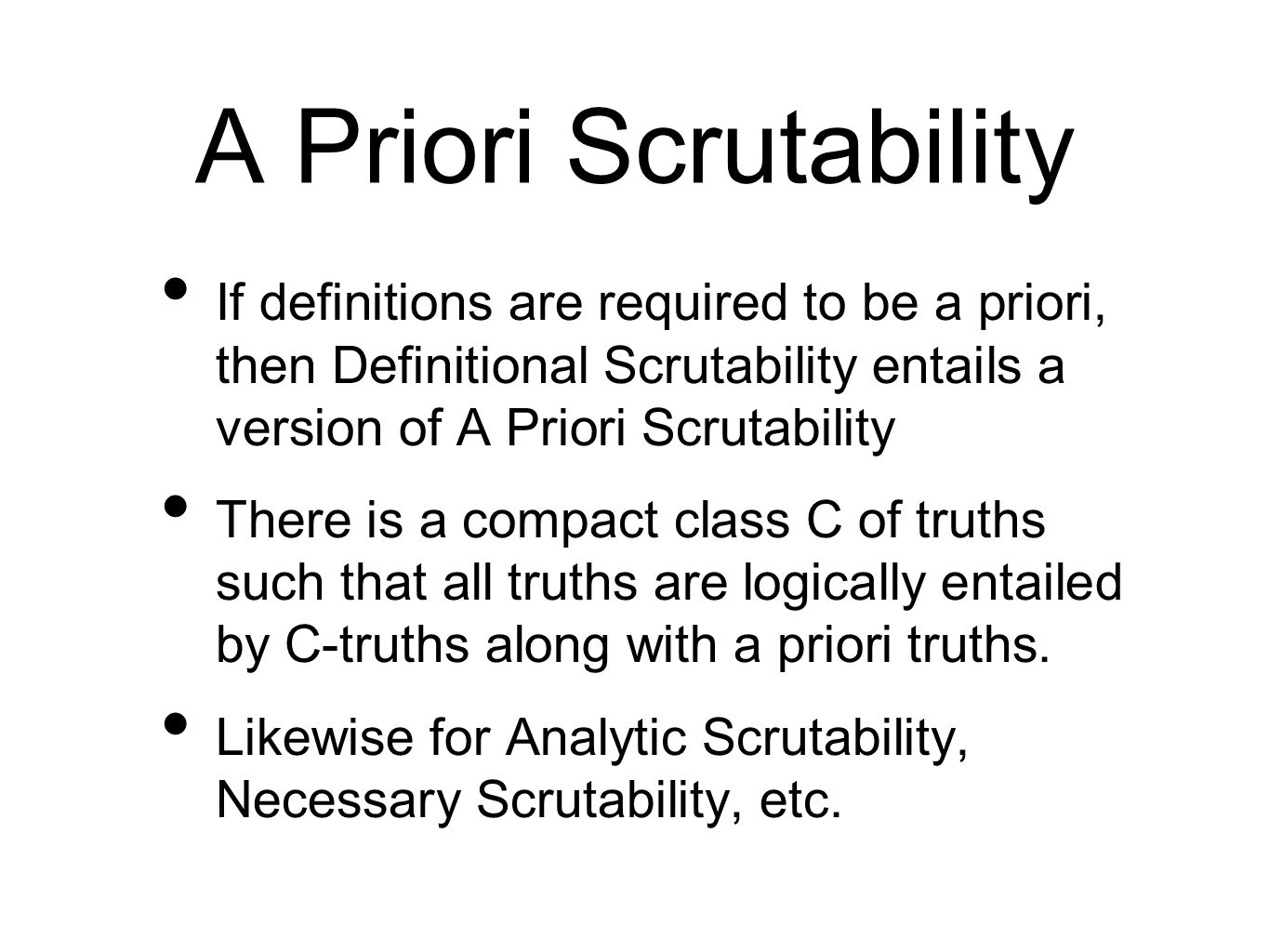 A Priori Scrutability If definitions are required to be a priori, then Definitional Scrutability entails a version of A Priori Scrutability.