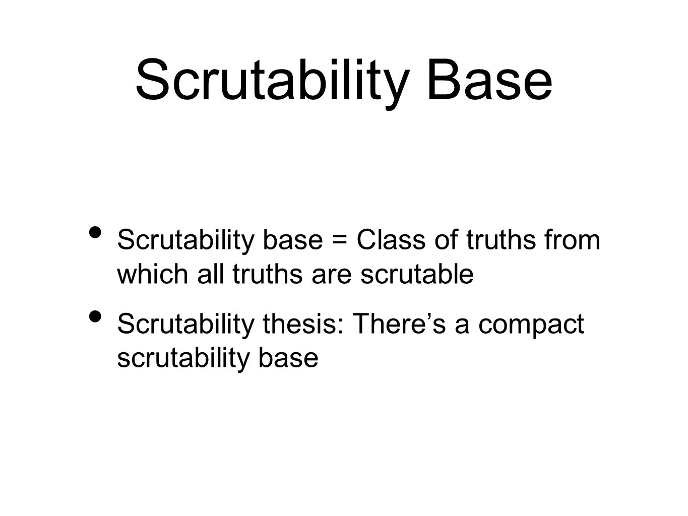 Scrutability Base Scrutability base = Class of truths from which all truths are scrutable.