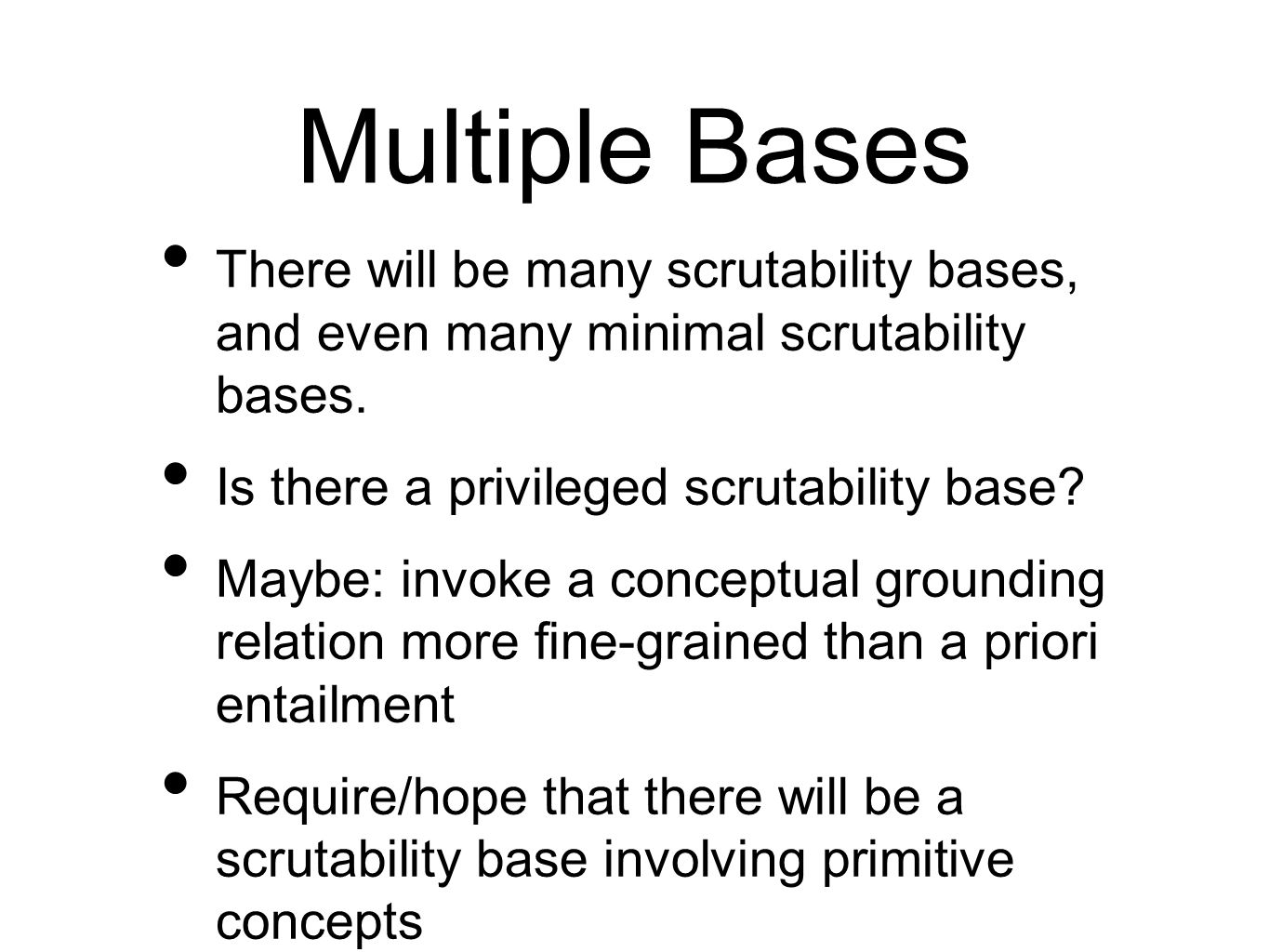 Multiple Bases There will be many scrutability bases, and even many minimal scrutability bases. Is there a privileged scrutability base