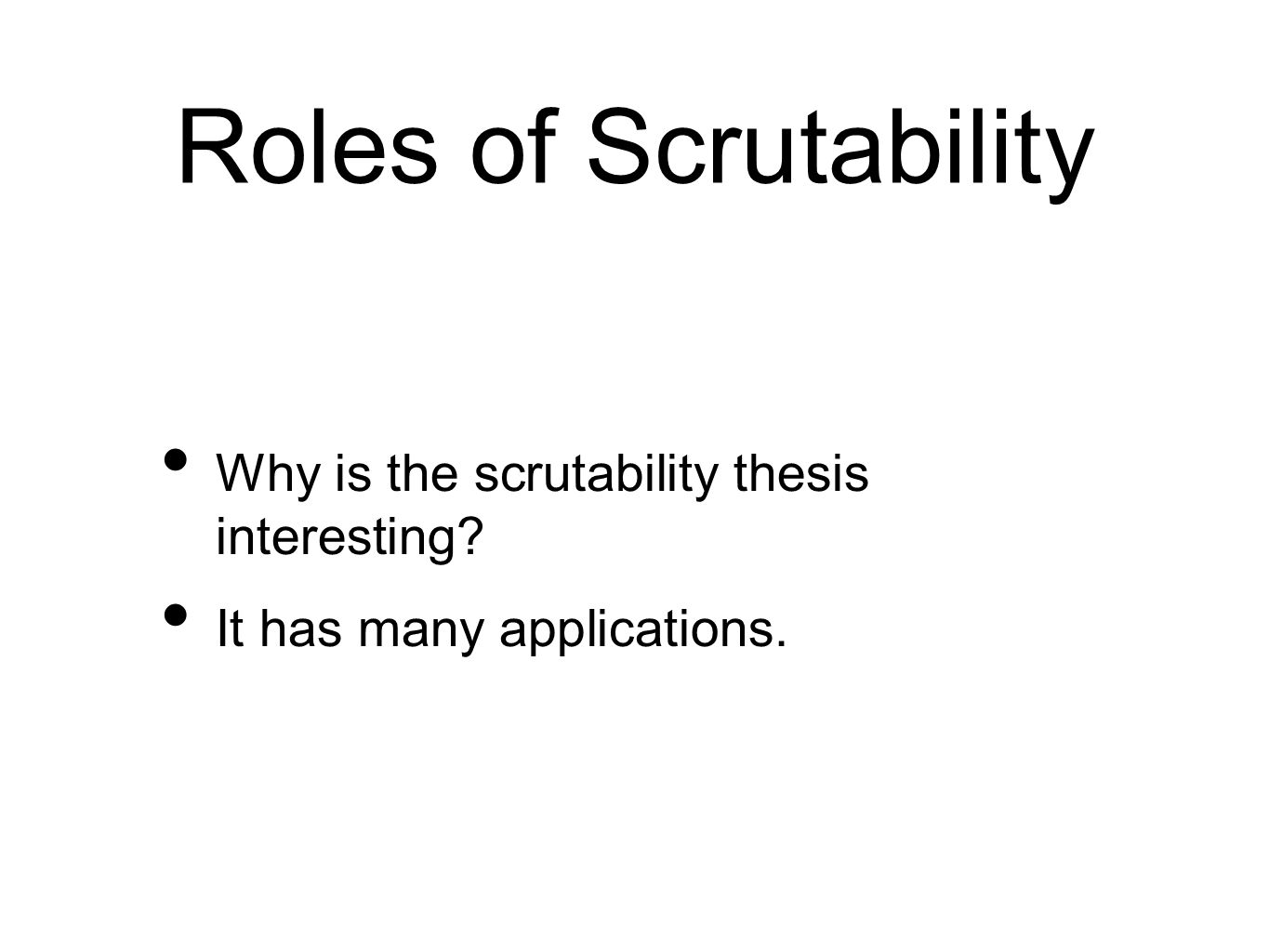 Roles of Scrutability Why is the scrutability thesis interesting