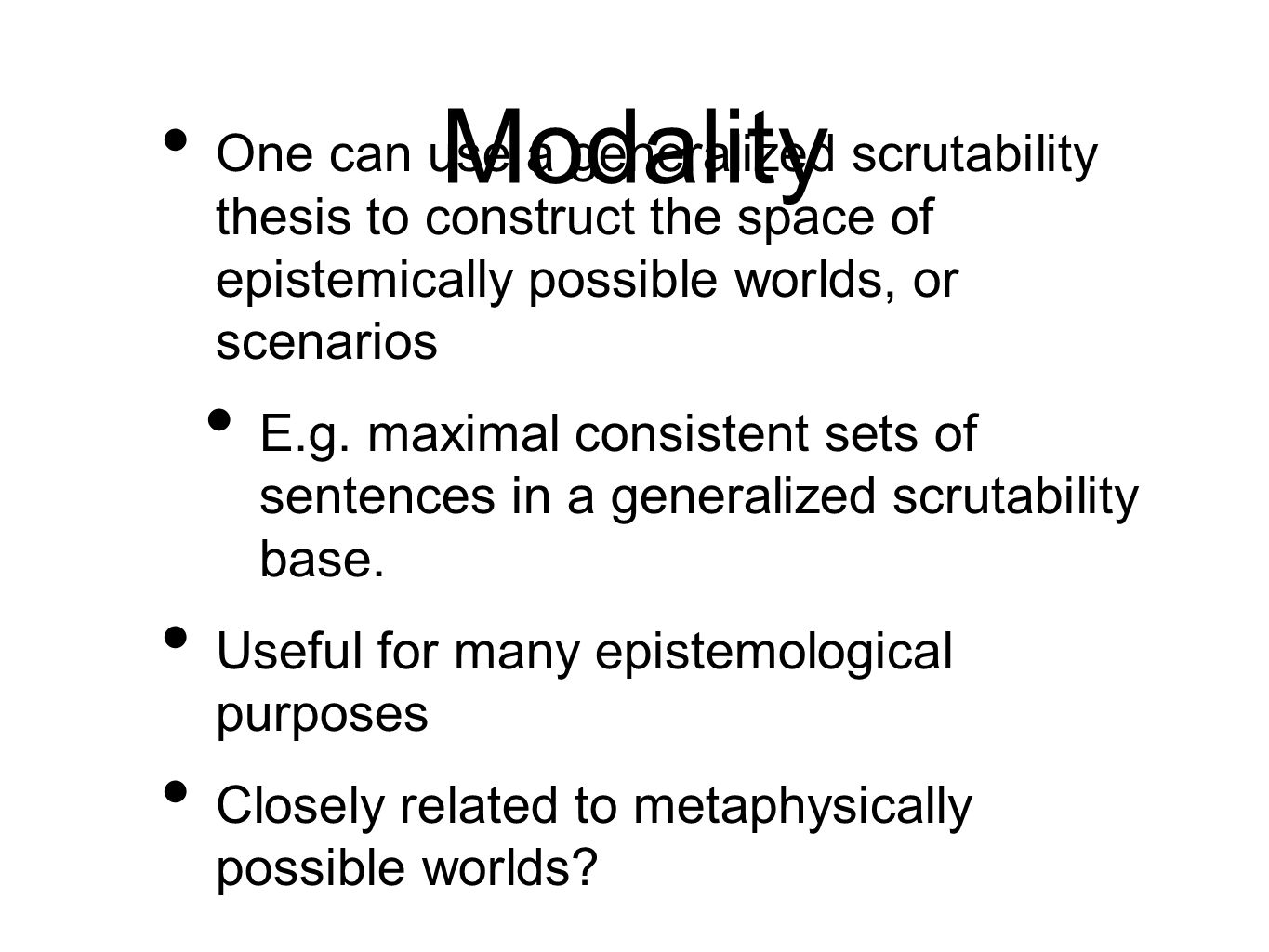Modality One can use a generalized scrutability thesis to construct the space of epistemically possible worlds, or scenarios.