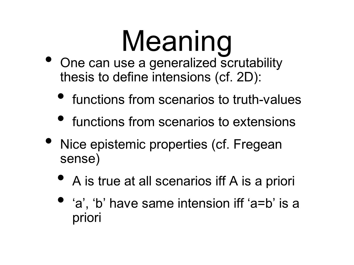 Meaning One can use a generalized scrutability thesis to define intensions (cf. 2D): functions from scenarios to truth-values.