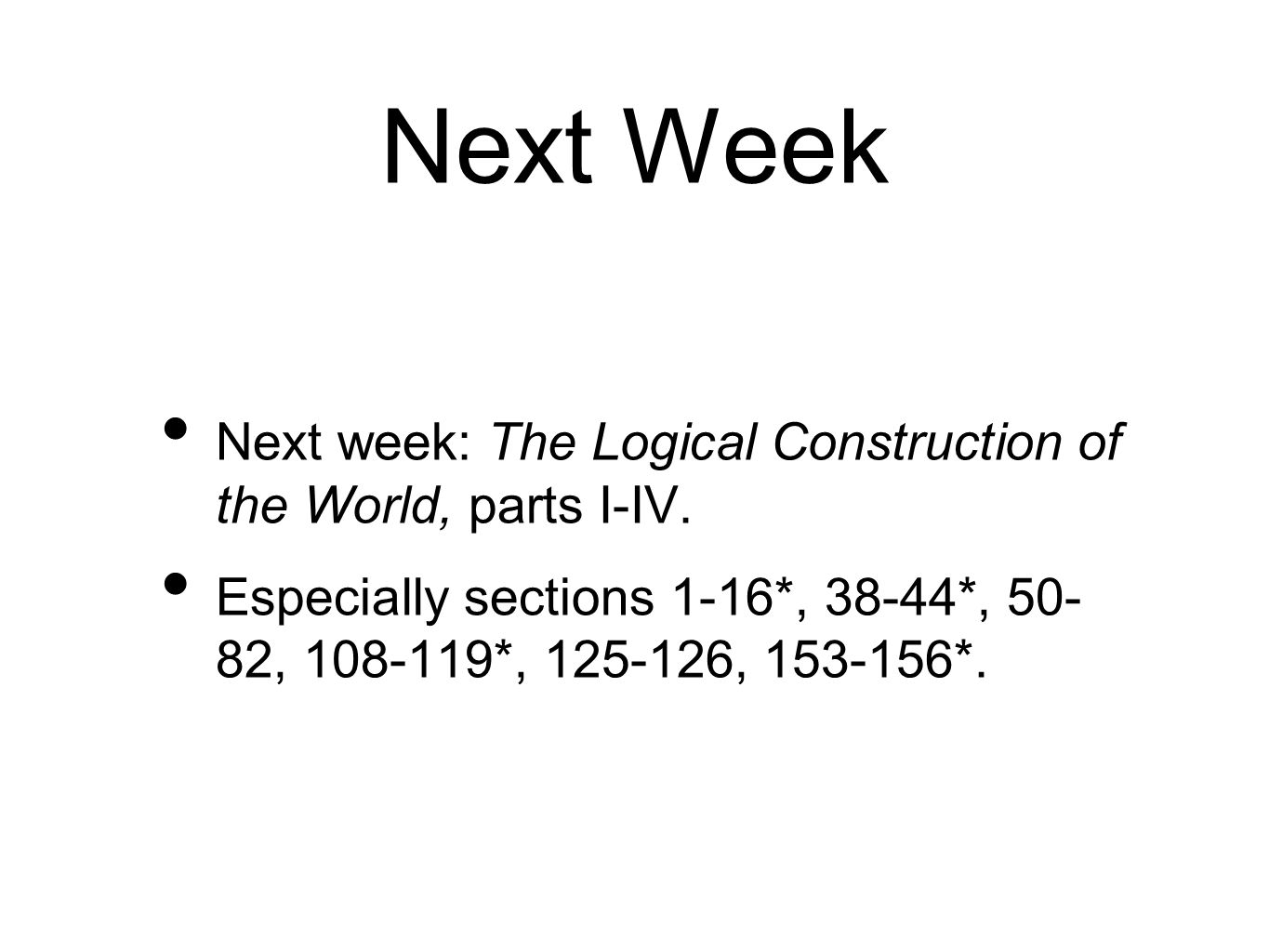 Next Week Next week: The Logical Construction of the World, parts I-IV.