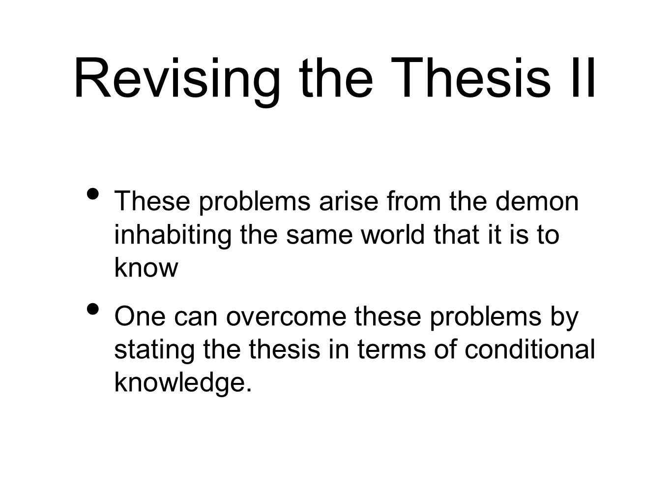 Revising the Thesis II These problems arise from the demon inhabiting the same world that it is to know.