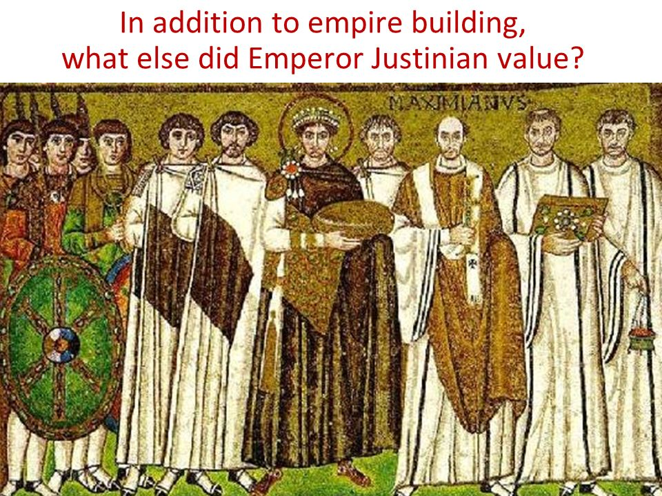 In addition to empire building, what else did Emperor Justinian value