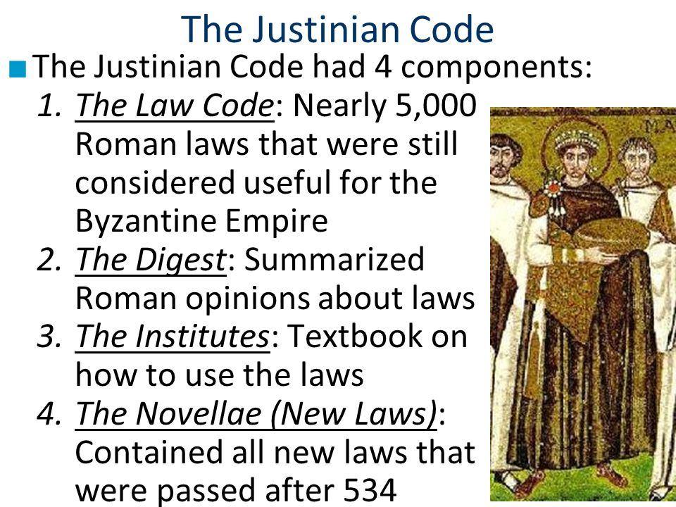 The Justinian Code The Justinian Code had 4 components: