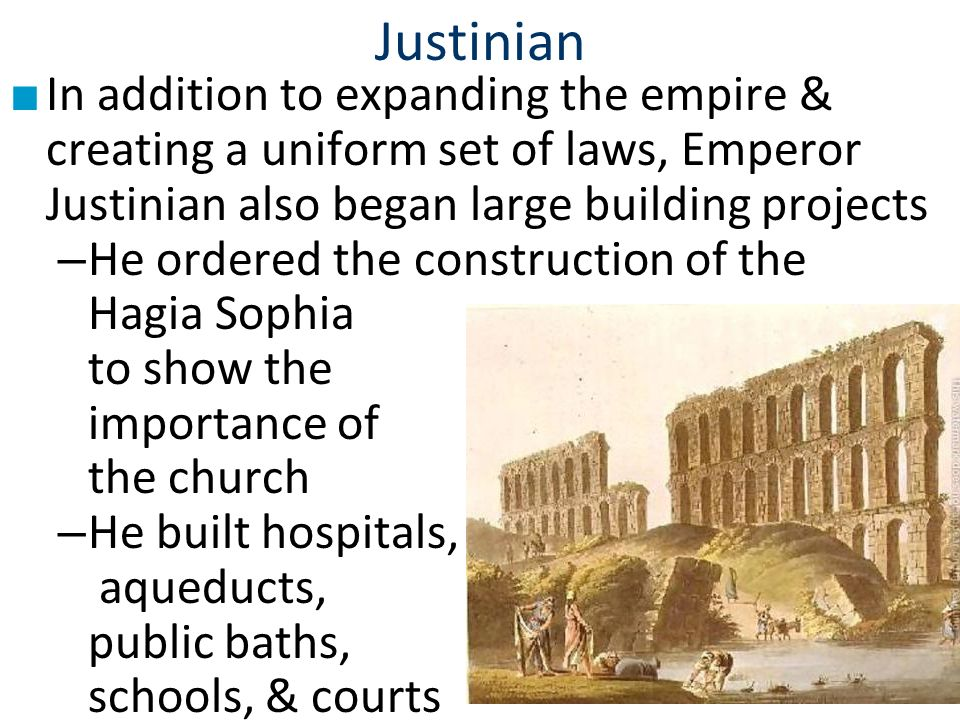 Justinian In addition to expanding the empire & creating a uniform set of laws, Emperor Justinian also began large building projects.