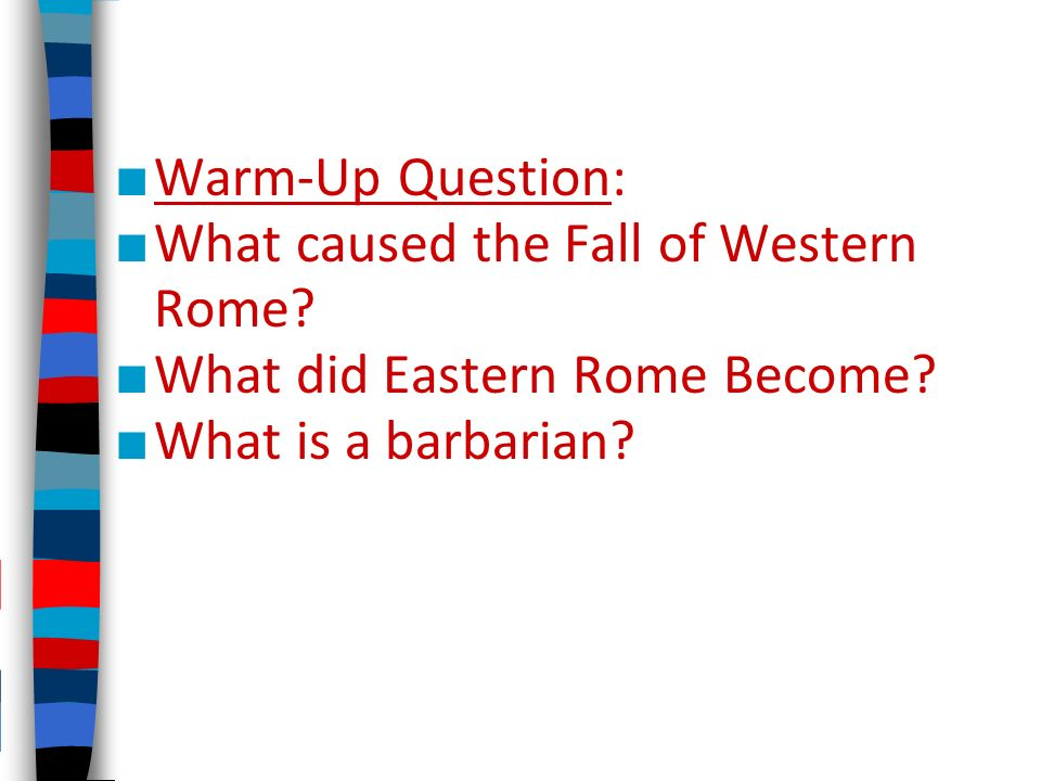 Warm-Up Question: What caused the Fall of Western Rome.