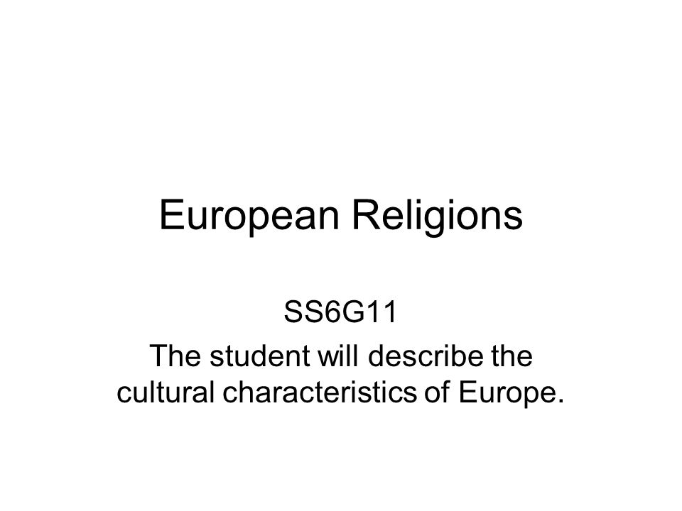 The student will describe the cultural characteristics of Europe.