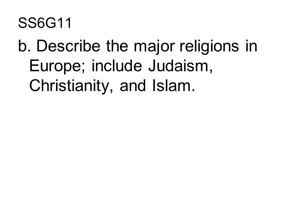 SS6G11 b. Describe the major religions in Europe; include Judaism, Christianity, and Islam.