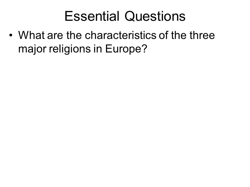 Essential Questions What are the characteristics of the three major religions in Europe