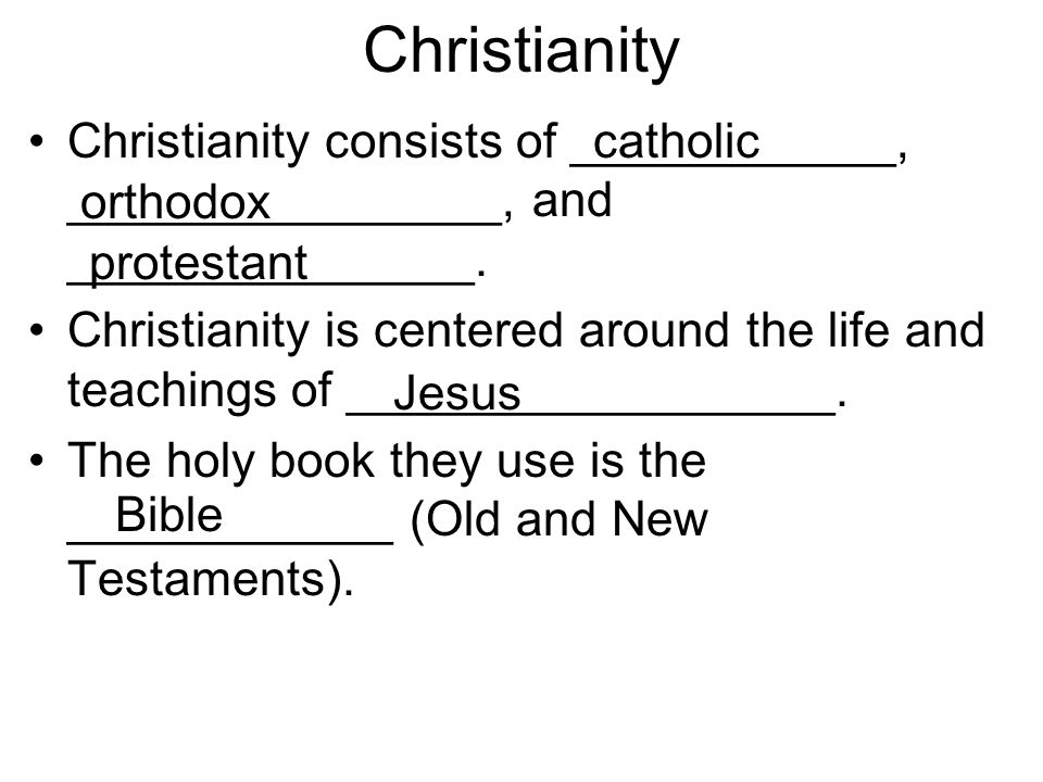 Christianity Christianity consists of ____________, ________________, and _______________.