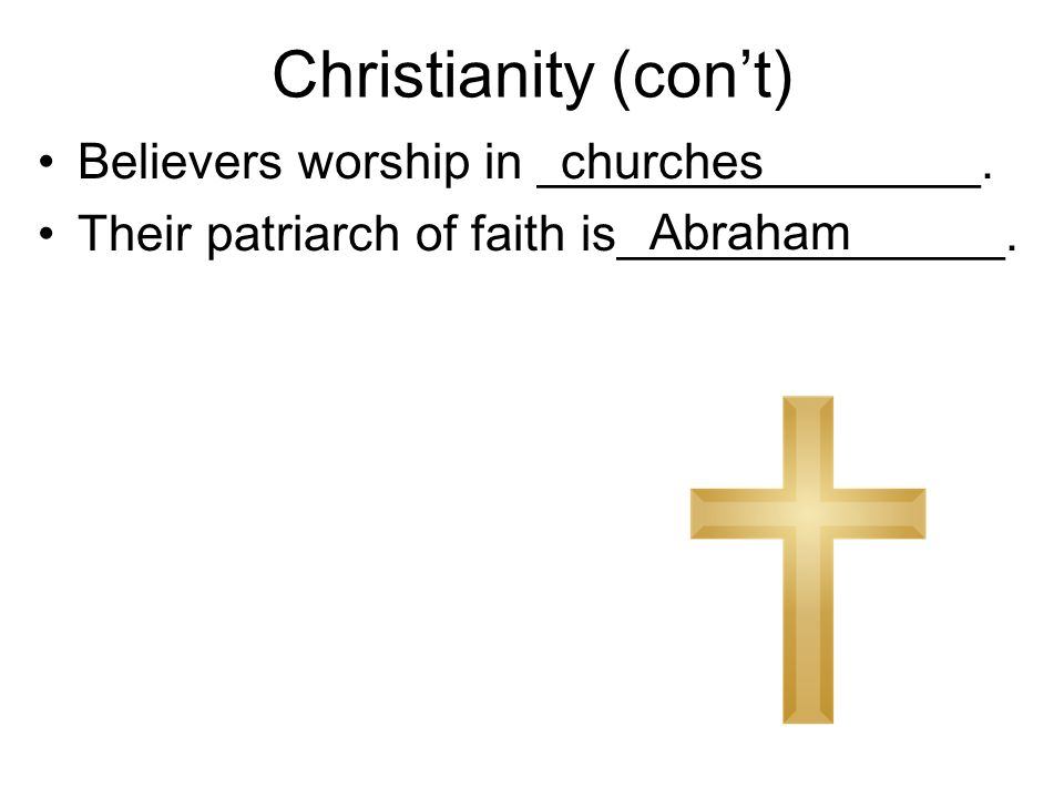 Christianity (con't) Believers worship in ________________.