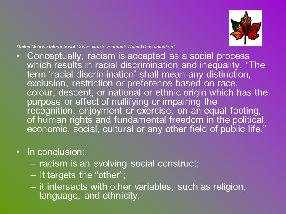 racism is an evolving social construct; It targets the other ;